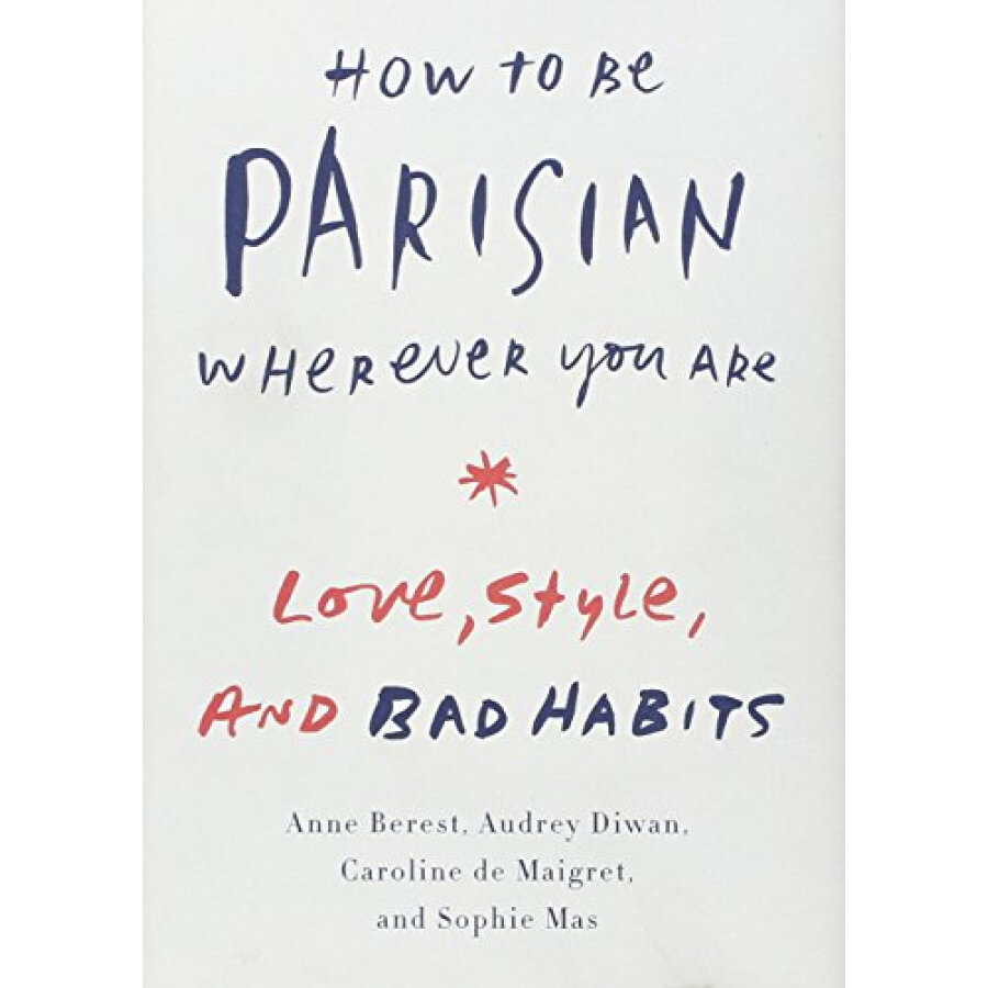 How to Be Parisian Wherever You Are  Love Style