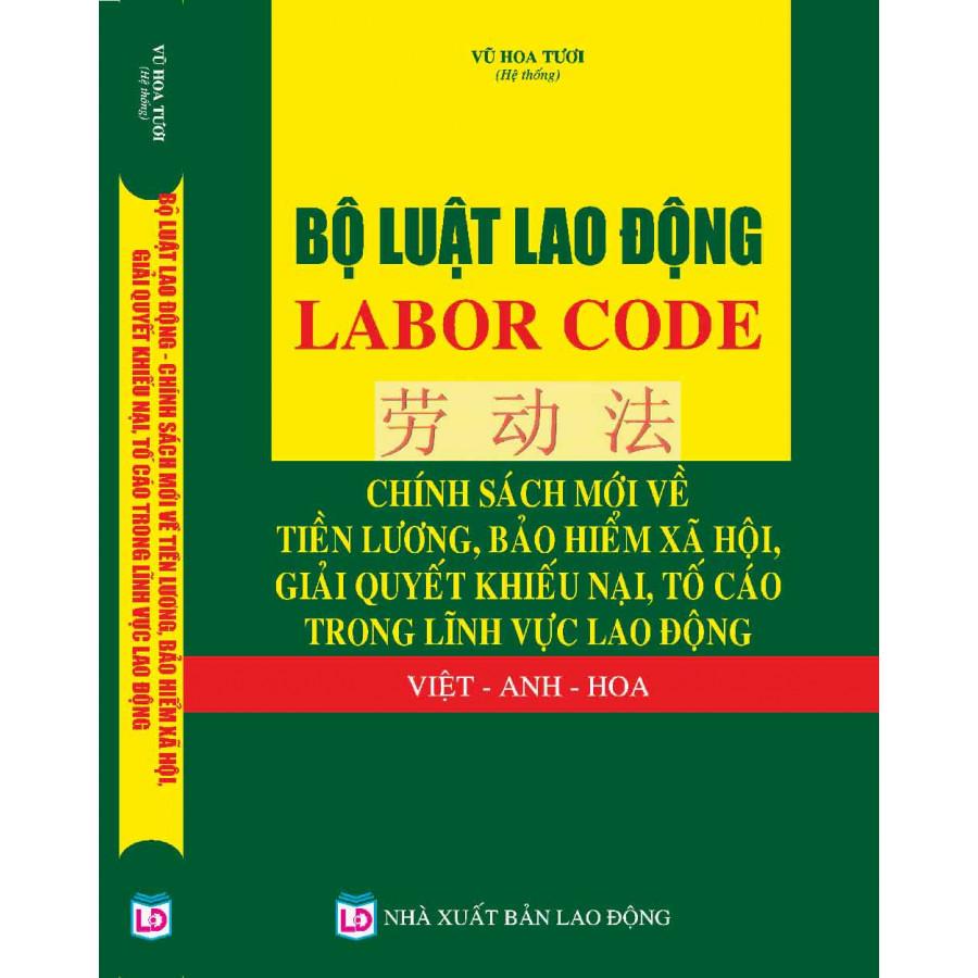 Bộ Luật Lao Động – Labor Code – Chính Sách Mới Về Tiền Lương, Bảo Hiểm Xã Hội, Giải Quyết Khiếu Nại, Tố...