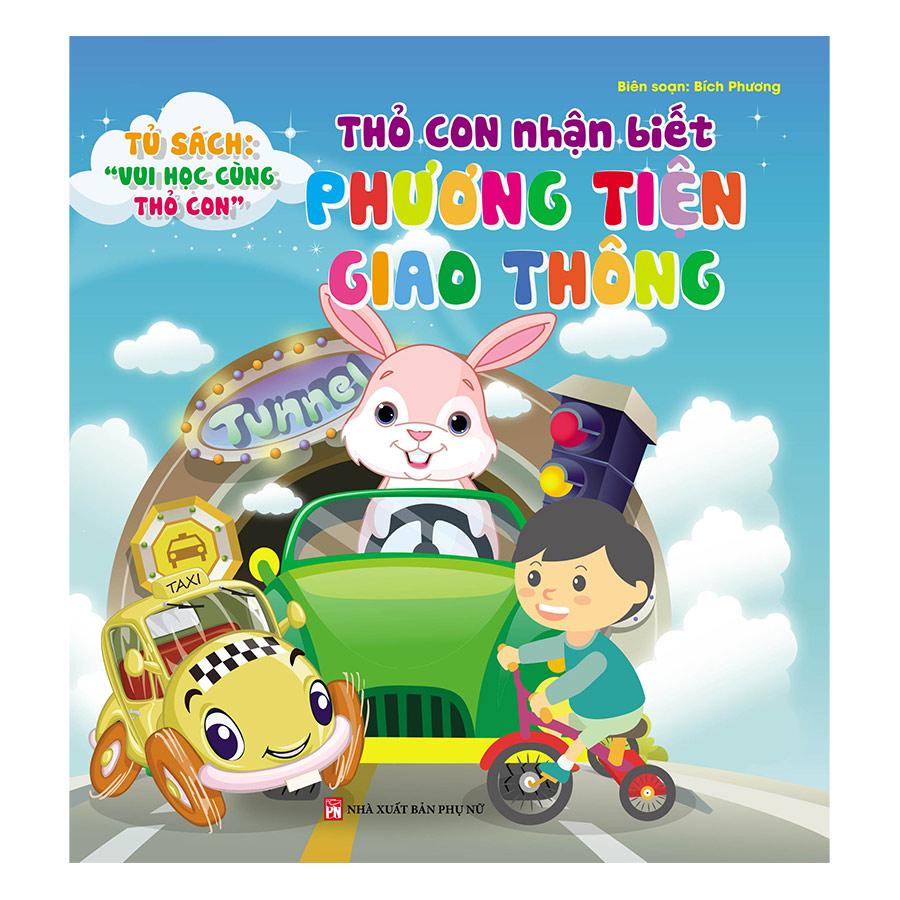 Tủ Sách Vui Học Vùng Thỏ Con - Thỏ Con Nhận Biết Phương Tiện Giao Thông