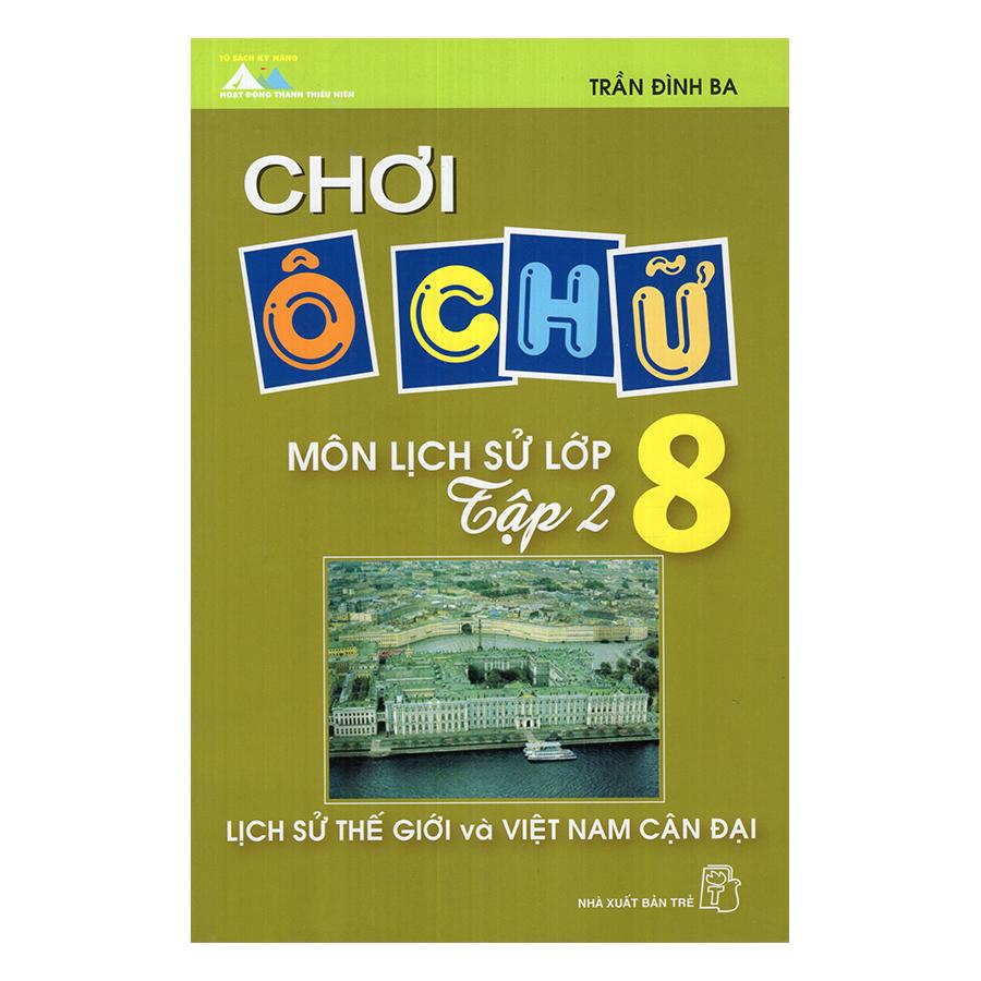 Chơi Ô Chữ - Môn Lịch Sử Lớp 8: Lịch Sử Thế Giới Và Việt Nam Cận Đại (Tập 2) - 895410 , 3459340948959 , 62_1606593 , 22000 , Choi-O-Chu-Mon-Lich-Su-Lop-8-Lich-Su-The-Gioi-Va-Viet-Nam-Can-Dai-Tap-2-62_1606593 , tiki.vn , Chơi Ô Chữ - Môn Lịch Sử Lớp 8: Lịch Sử Thế Giới Và Việt Nam Cận Đại (Tập 2)