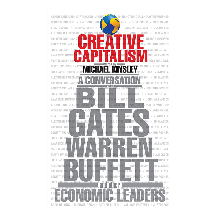 Creative Capitalism: A Conversation with Bill Gates Warren Buffett and Other Economic Leaders