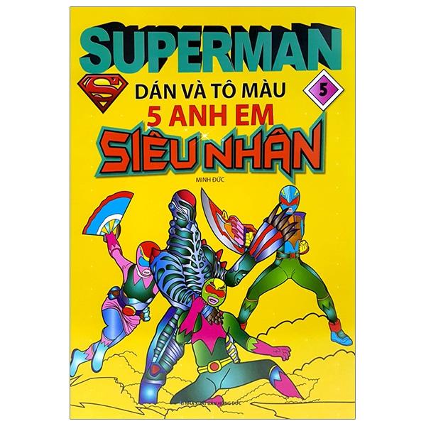 Superman Dán Và Tô Màu 5 Anh Em Siêu Nhân - Tập 5 - 18439932 , 4828719681992 , 62_24164984 , 19000 , Superman-Dan-Va-To-Mau-5-Anh-Em-Sieu-Nhan-Tap-5-62_24164984 , tiki.vn , Superman Dán Và Tô Màu 5 Anh Em Siêu Nhân - Tập 5