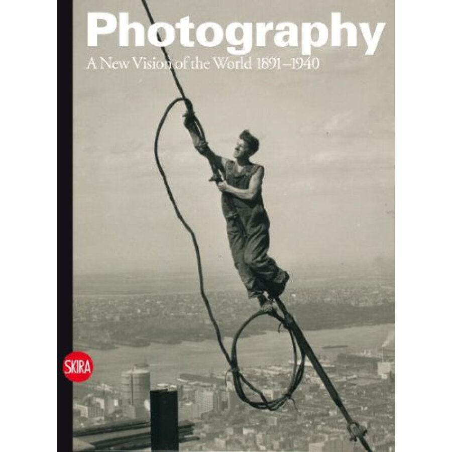 Photography: A New Vision of the World 1891-1940 (History of Photography)