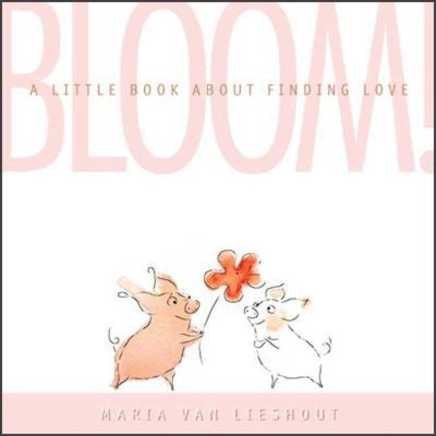 Bloom!: A Little Book About Finding Love