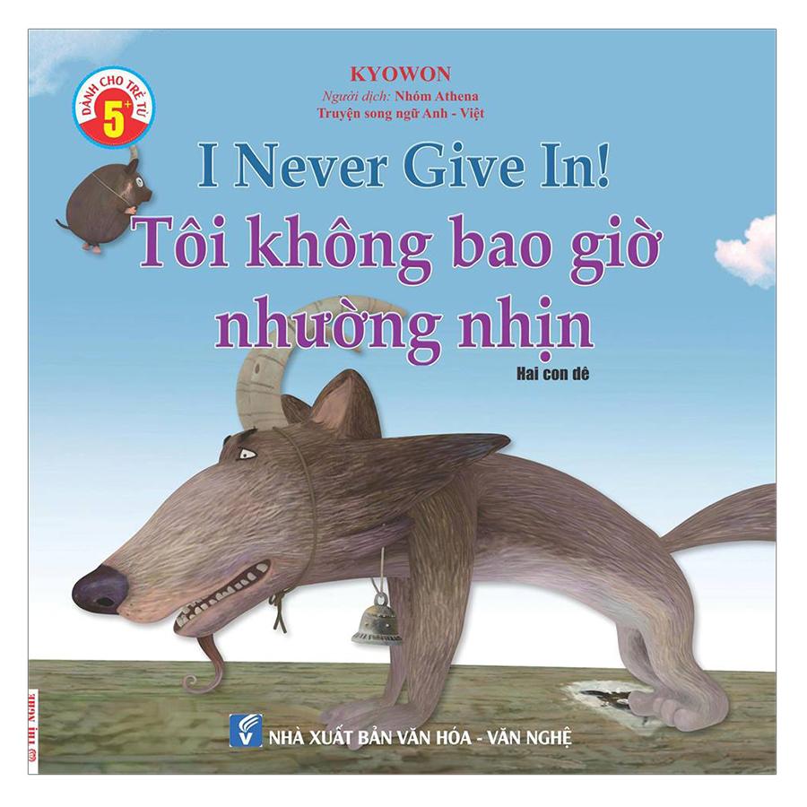Truyện Song Ngữ Anh Việt - Tôi Không Bao Giờ Nhường Nhịn - I Never Give In!