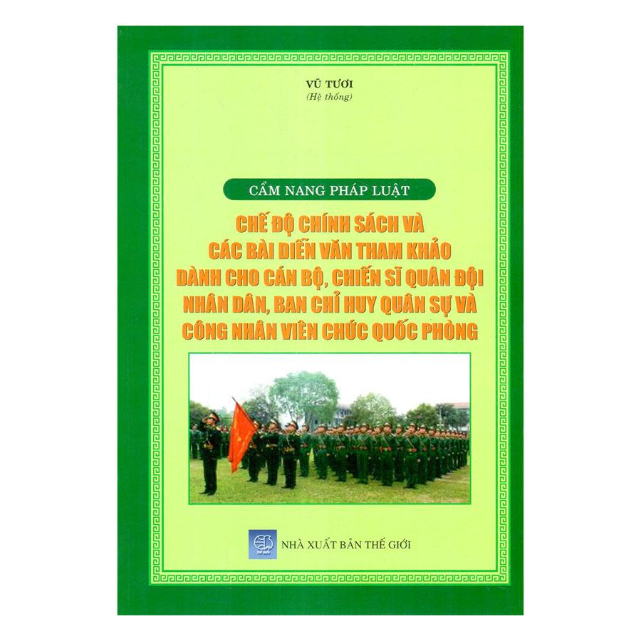 Cẩm Nang Pháp Luật - Chế Độ Chính Sách Và Các Bài Diễn Văn Tham Khảo Dành Cho Cán Bộ, Chiến Sĩ Quân Đội Nhân... - 984039 , 3268976603367 , 62_2580513 , 350000 , Cam-Nang-Phap-Luat-Che-Do-Chinh-Sach-Va-Cac-Bai-Dien-Van-Tham-Khao-Danh-Cho-Can-Bo-Chien-Si-Quan-Doi-Nhan...-62_2580513 , tiki.vn , Cẩm Nang Pháp Luật - Chế Độ Chính Sách Và Các Bài Diễn Văn Tham Khảo Dành Ch