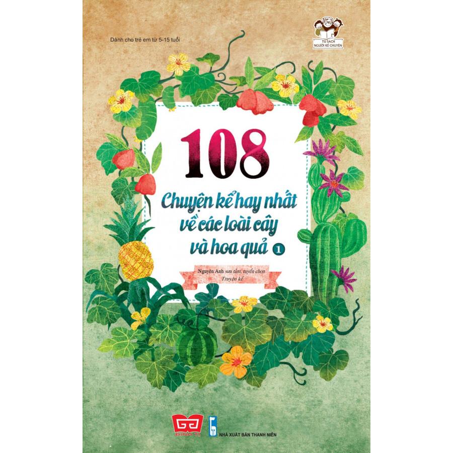 108 Chuyện Kể Hay Nhất Về Các Loài Cây Và Hoa Quả T1 (Tái Bản 2018)