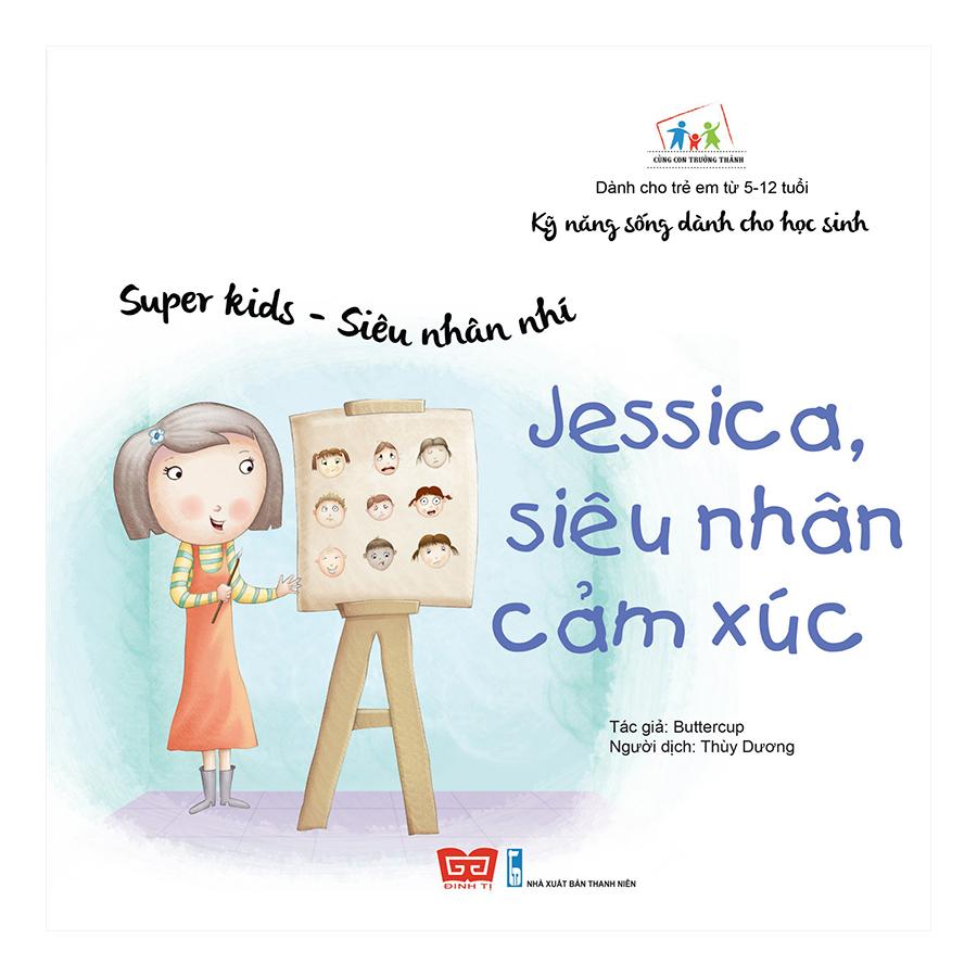 Kỹ Năng Sống Dành Cho Học Sinh - Super Kids - Siêu Nhân Nhí - Jessica, Siêu Nhân Cảm Xúc