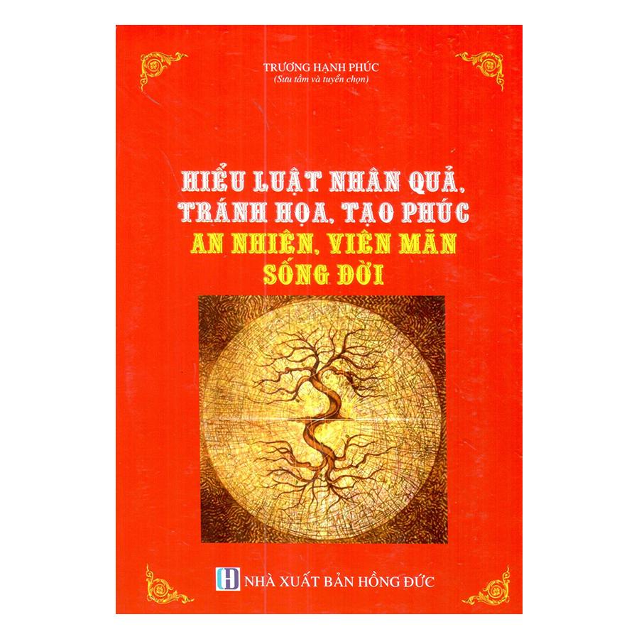 Hiểu Luật Nhân Quả, Tránh Họa, Tạo Phúc - An Nhiên, Viên Mãn Sống Đời - 903699 , 7788486462163 , 62_3556819 , 350000 , Hieu-Luat-Nhan-Qua-Tranh-Hoa-Tao-Phuc-An-Nhien-Vien-Man-Song-Doi-62_3556819 , tiki.vn , Hiểu Luật Nhân Quả, Tránh Họa, Tạo Phúc - An Nhiên, Viên Mãn Sống Đời