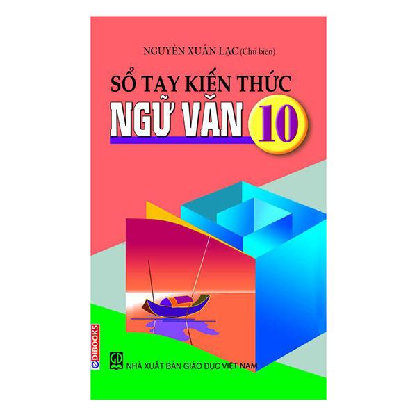 Sổ Tay Kiến Thức Ngữ Văn 10 (Tái Bản)