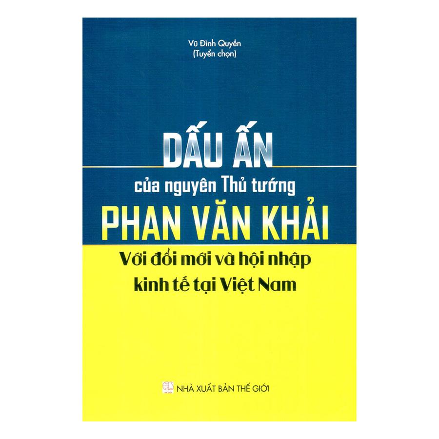 Dấu Ấn Của Nguyên Thủ Tướng Phan Văn Khải Với Đổi Mới Và Hội Nhập Kinh Tế Tại Việt Nam