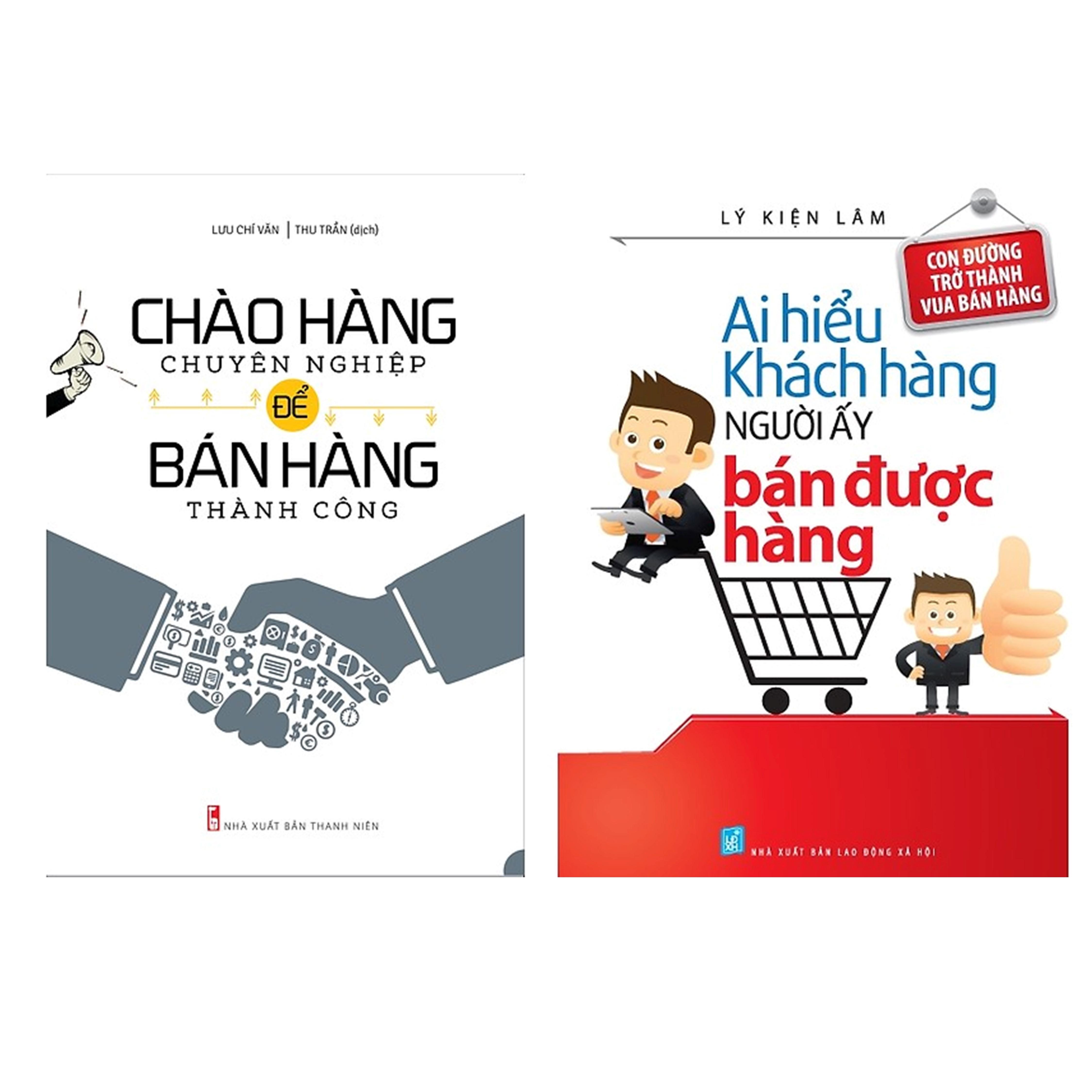 Combo Sách Kĩ Năng Kinh Doanh: Chào Hàng Chuyên Nghiệp Để Bán Hàng Thành Công + Ai Hiểu Được Khách Hàng Người Ấy...