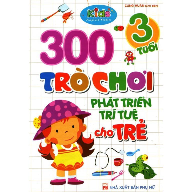 300 Trò Chơi Phát Triển Trí Tuệ Cho Trẻ 3 Tuổi (Tái Bản)