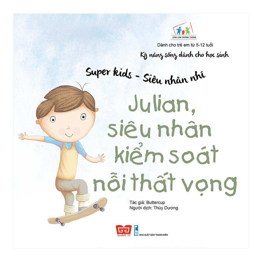 Kỹ Năng Sống Dành Cho Học Sinh - Super Kids - Siêu Nhân Nhí - Julian, Siêu Nhân Kiểm Soát Nỗi Thất Vọng