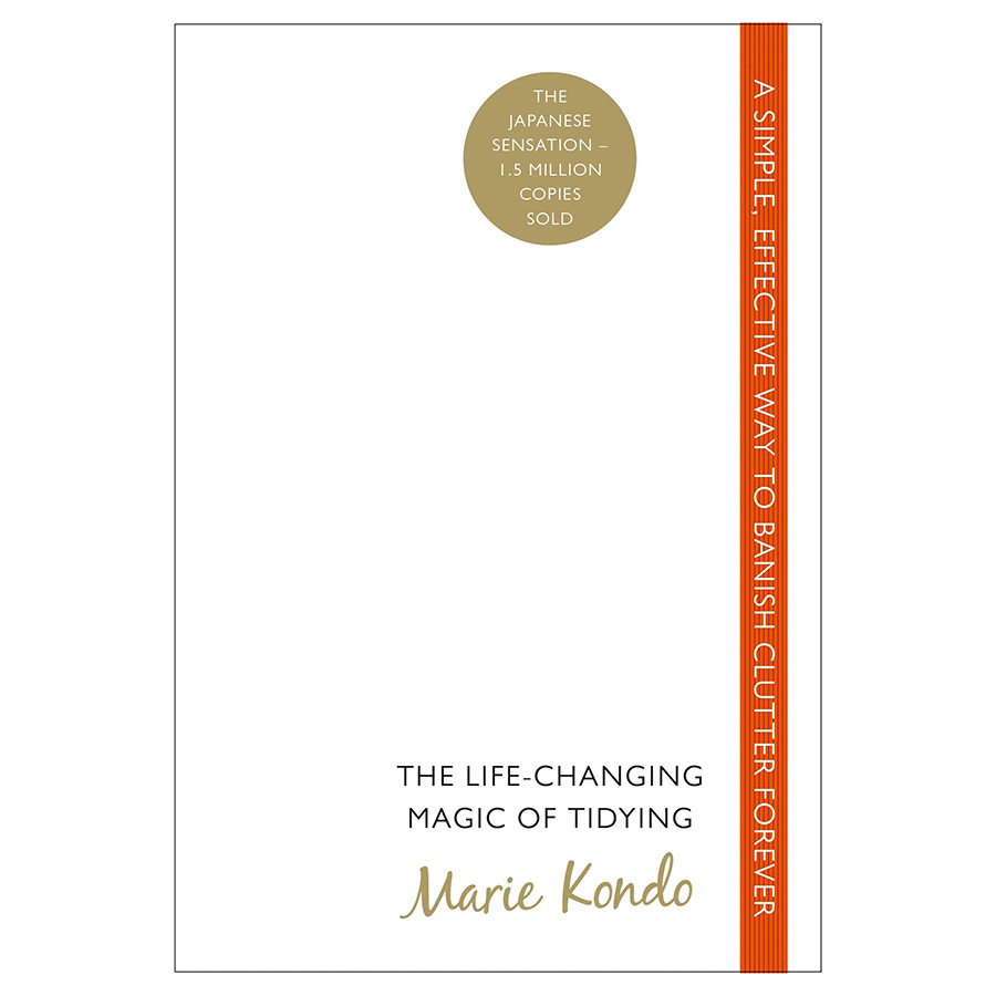 The Life-Changing Magic Of Tidying: A Simple, Effective Way To Banish Clutter Forever /T