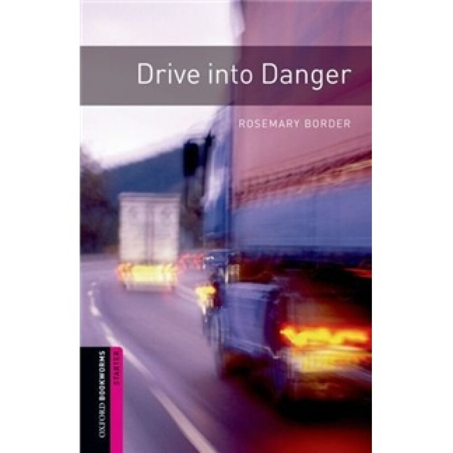 Oxford Bookworms Library Third Edition: Starters Narrative: Drive into Danger