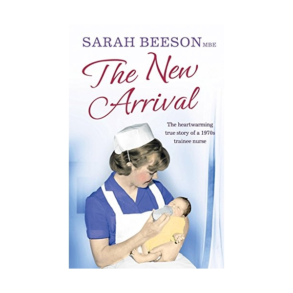 The New Arrival : The Heartwarming True Story of a 1970s Trainee Nurse