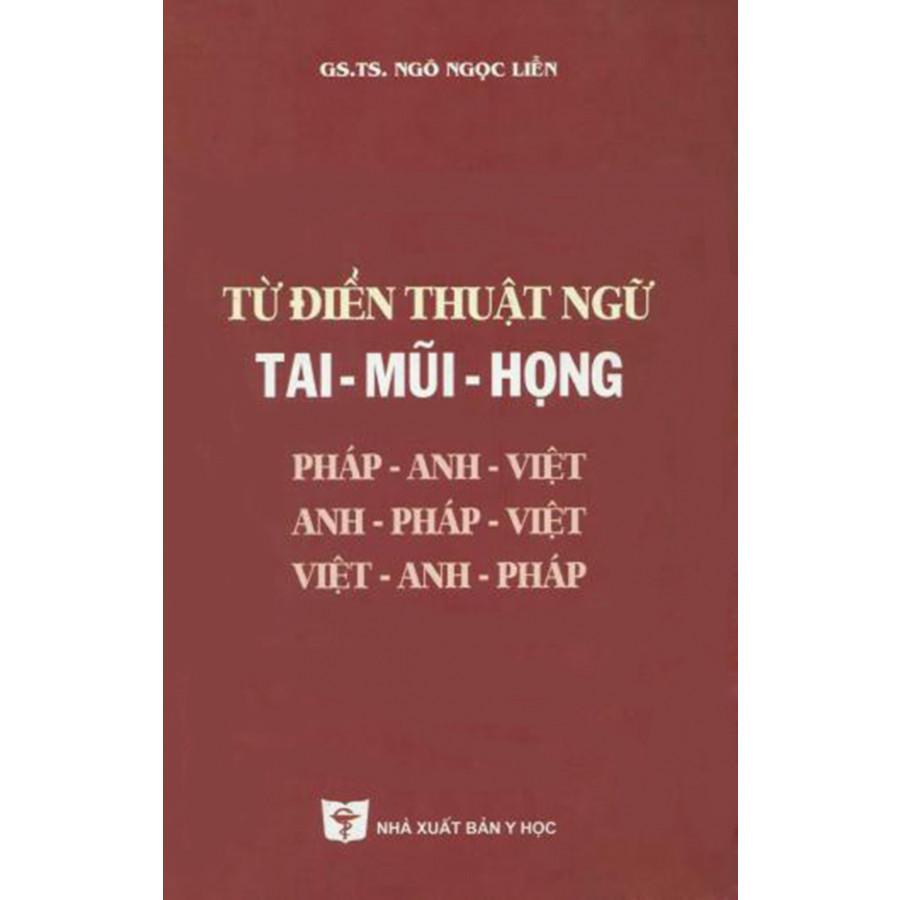 Từ điển thuật ngữ Tai - Mũi - Họng - GS.TS. Ngô Ngọc Liễn