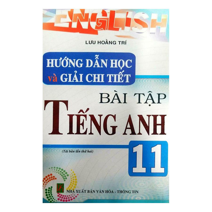 Hướng Dẫn Học Và Giải Chi Tiết Bài Tập Tiếng Anh 11 - 18501928 , 1217089000992 , 62_19254185 , 50000 , Huong-Dan-Hoc-Va-Giai-Chi-Tiet-Bai-Tap-Tieng-Anh-11-62_19254185 , tiki.vn , Hướng Dẫn Học Và Giải Chi Tiết Bài Tập Tiếng Anh 11