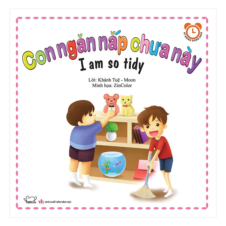 Bộ Kỹ Năng Trong Sinh Hoạt II - Con Ngăn Nắp Chưa Này - I Am So Tidy (Song Ngữ Việt - Anh)
