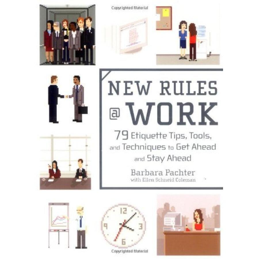 New Rules @ Work: 79 Etiquette Tips Tools and Techniques to Get Ahead and Stay Ahead