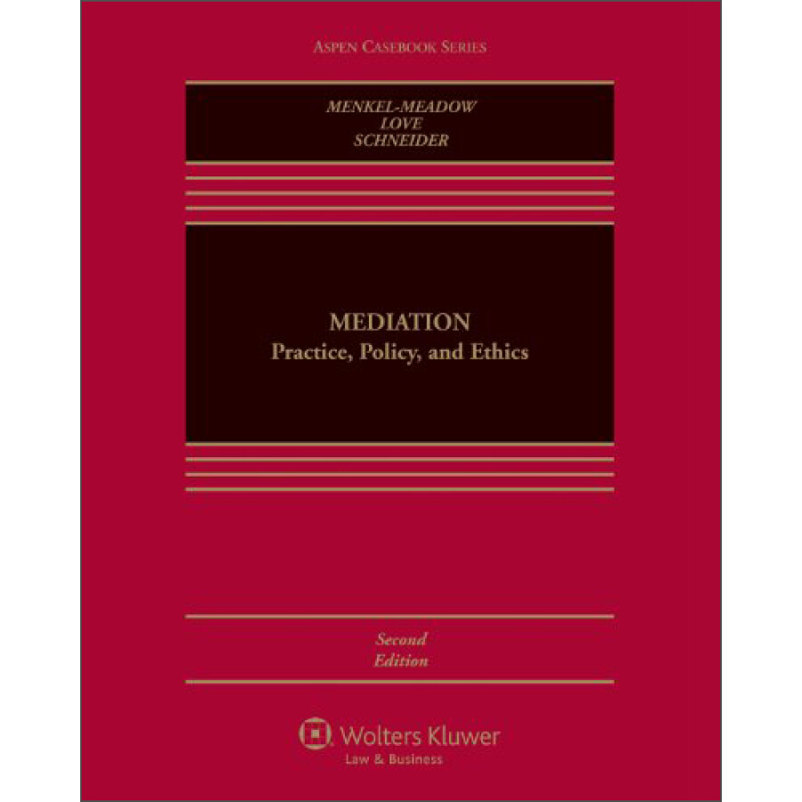 Mediation: Practice Policy and Ethics 2nd Edition (Aspen Casebook)