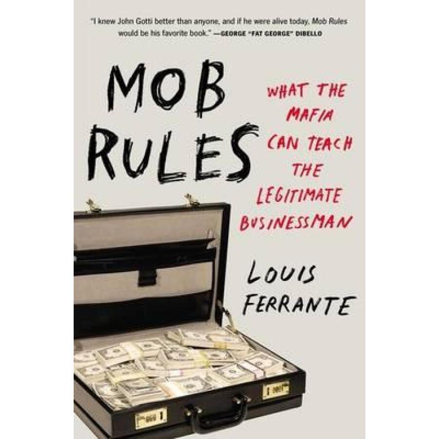 Mob Rules  What the Mafia Can Teach the Legitima