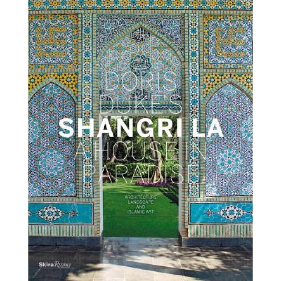 Doris Dukes Shangri-La: A House in Paradise