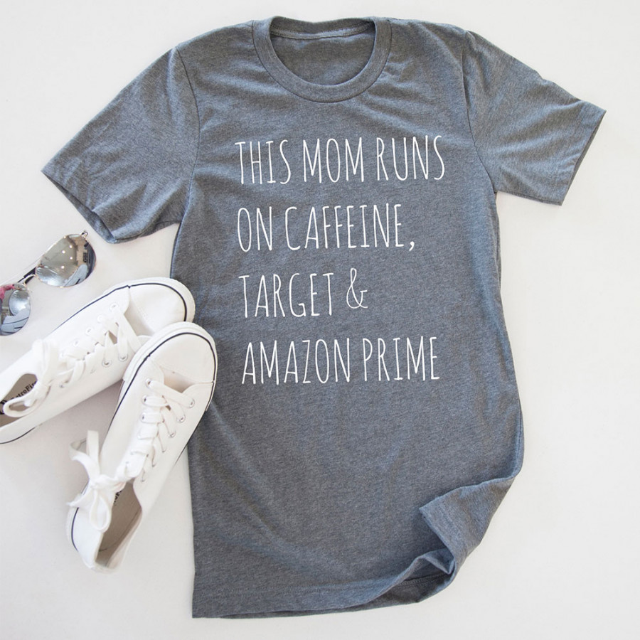 "Áo Thun In Chữ ""This Mom Runs On Caffeine Target  Amazon Prime"""