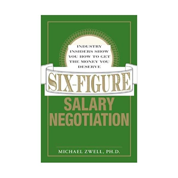 Six Figure Salary Negotiation: Industry Insiders Get You the Money You Deserve