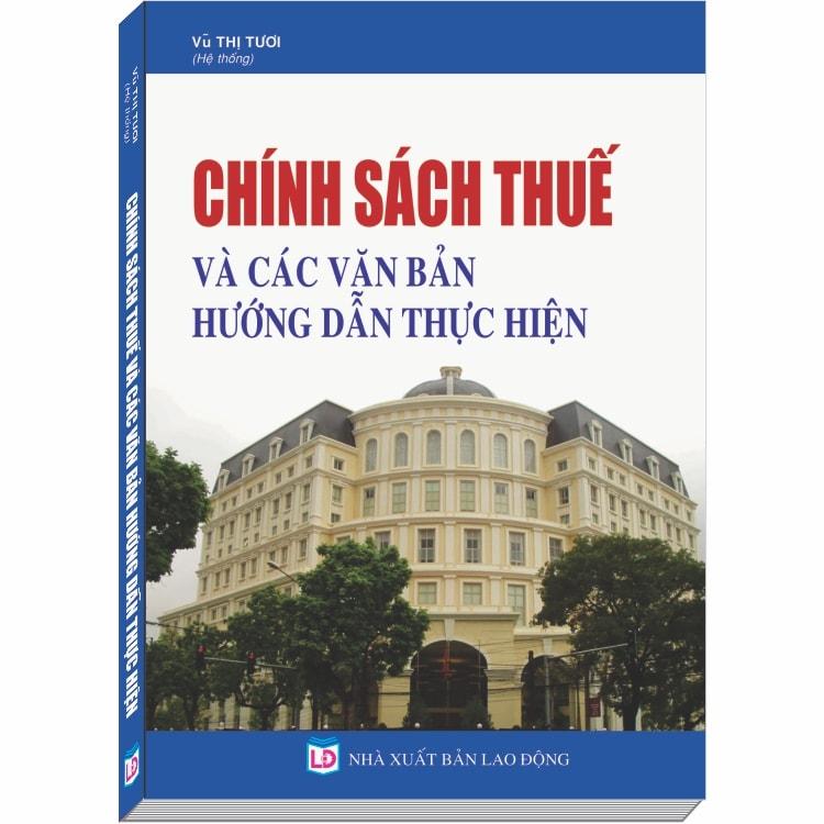 Chính Sách Thuế và Các Văn Bản Hướng Dẫn Thực Hiện - 1075605 , 5900037521378 , 62_5203767 , 395000 , Chinh-Sach-Thue-va-Cac-Van-Ban-Huong-Dan-Thuc-Hien-62_5203767 , tiki.vn , Chính Sách Thuế và Các Văn Bản Hướng Dẫn Thực Hiện