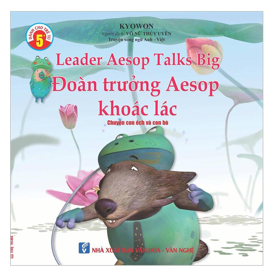 Truyện Song Ngữ Anh Việt -  Đoàn Trưởng Aesop Khoác Lác - Leader Aesop Talks Big
