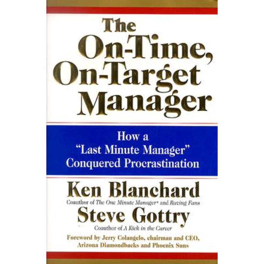 The On-Time On-Target Manager: How a Last-Minute Manager Conquered Procrastination