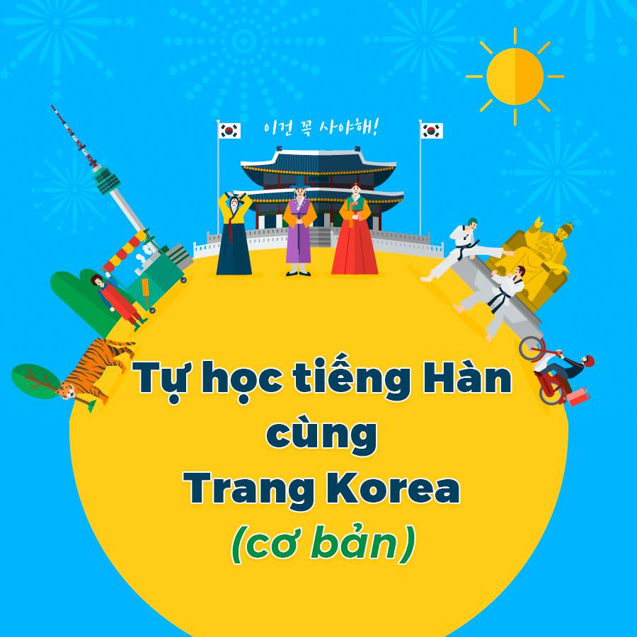 Khóa Học Tự Học Tiếng Hàn Cùng Trang Korean (Cơ Bản)