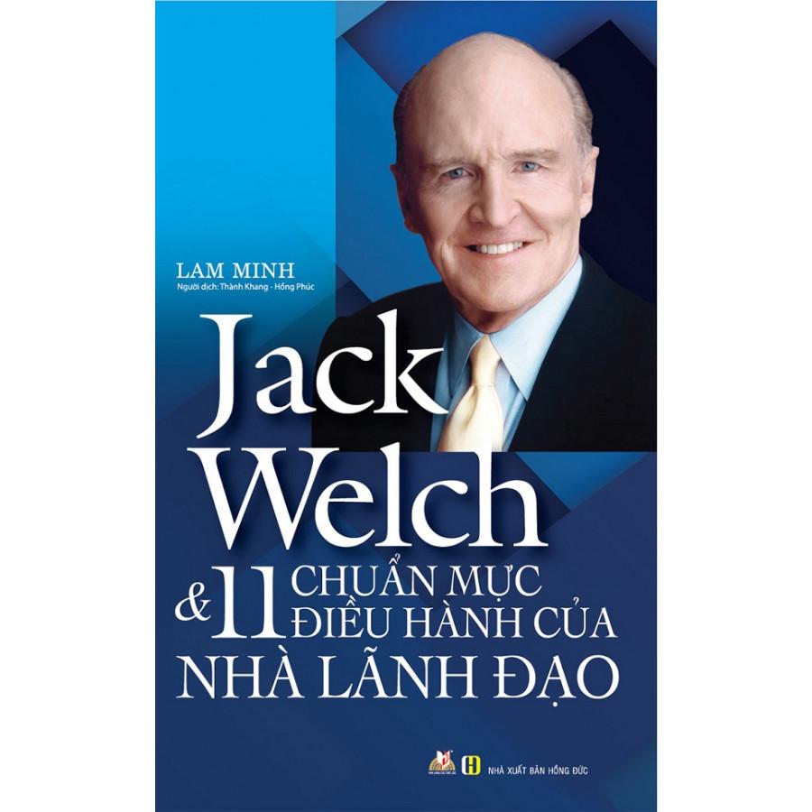 Jack  Welch  11 Chuẩn Mực Điều Hành Của Nhà Lãnh Đạo (2019)