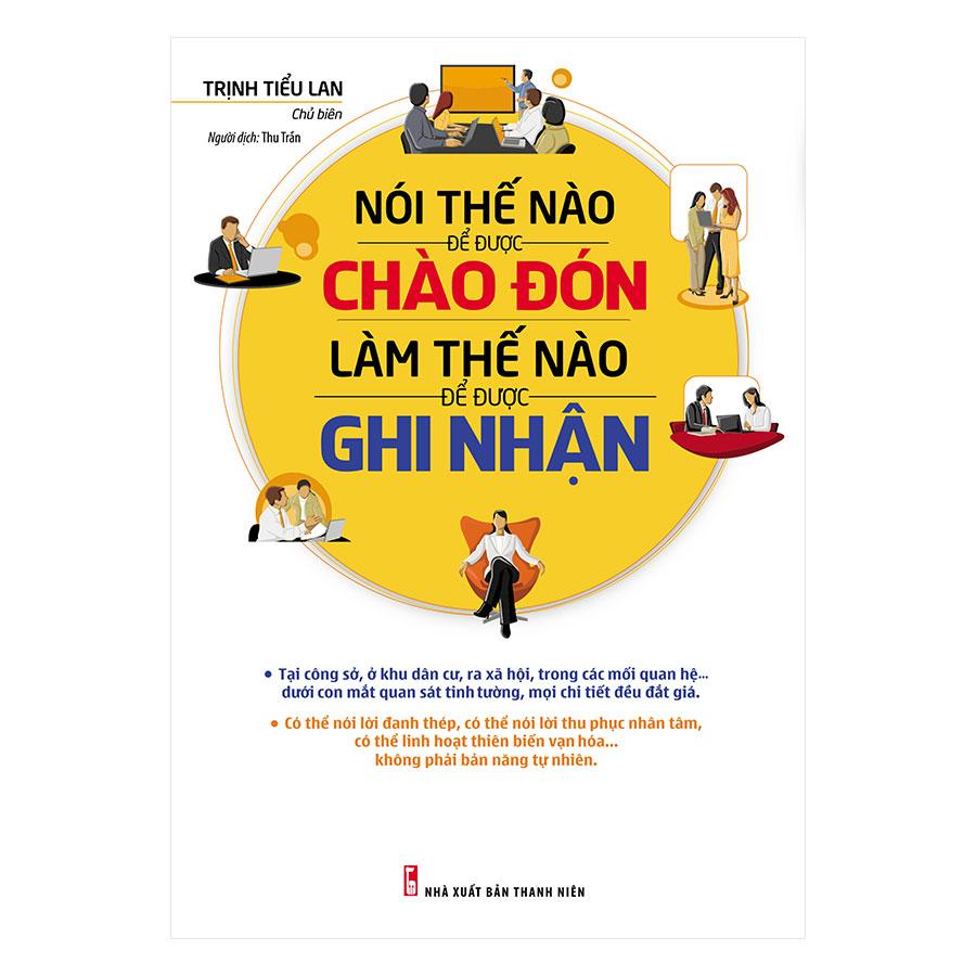 Nói Thế Nào Để Được Chào Đón, Làm Thế Nào Để Được Ghi Nhận (Tái Bản) - 1084682 , 9221465181825 , 62_10406623 , 90000 , Noi-The-Nao-De-Duoc-Chao-Don-Lam-The-Nao-De-Duoc-Ghi-Nhan-Tai-Ban-62_10406623 , tiki.vn , Nói Thế Nào Để Được Chào Đón, Làm Thế Nào Để Được Ghi Nhận (Tái Bản)