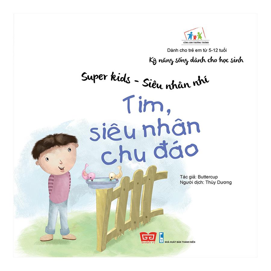 Kỹ Năng Sống Dành Cho Học Sinh - Super Kids - Siêu Nhân Nhí - Tim, Siêu Nhân Chu Đáo