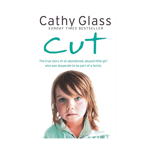 Cut : The True Story of an Abandoned, Abused Little Girl Who Was Desperate to be Part of a Family