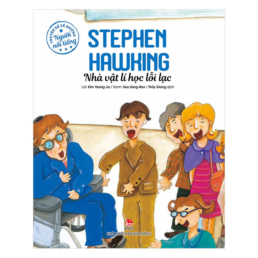 Truyện Kể Về Những Người Nổi Tiếng: Stephen Hawking - Nhà Vật Lí Học Lỗi Lạc