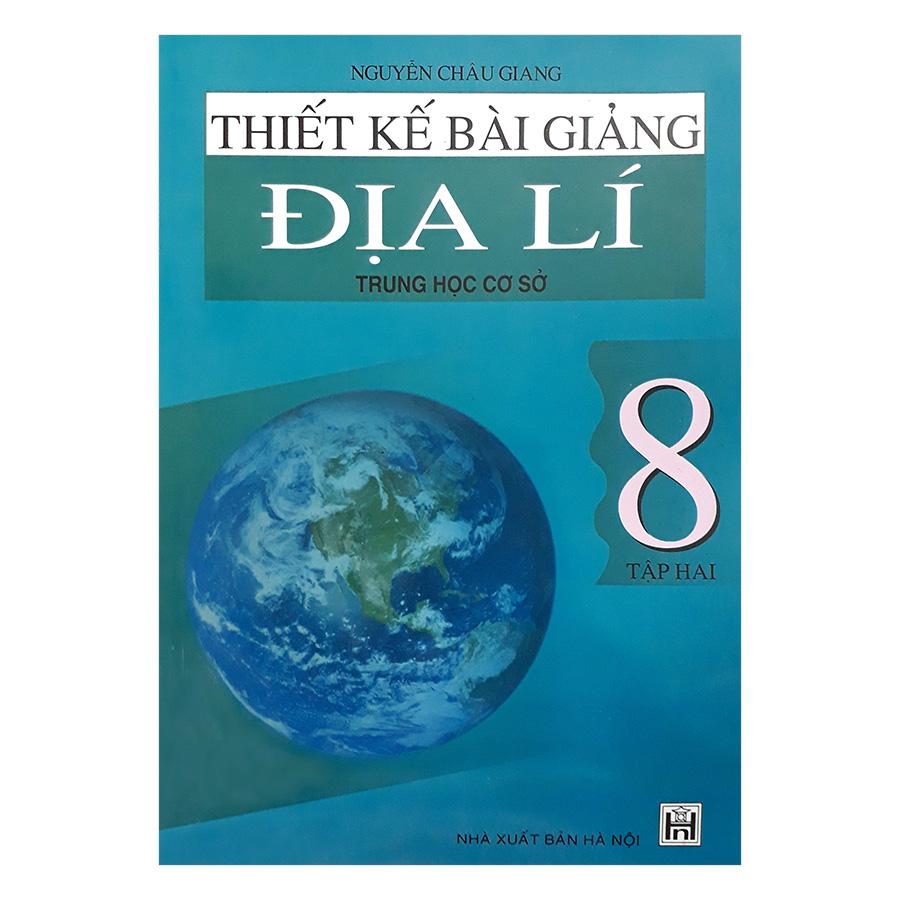 Thiết Kế Bài Giảng Địa Lí Trung Học Cơ Sở 8 - Tập 2 - 18246768 , 5126450109737 , 62_3264815 , 32000 , Thiet-Ke-Bai-Giang-Dia-Li-Trung-Hoc-Co-So-8-Tap-2-62_3264815 , tiki.vn , Thiết Kế Bài Giảng Địa Lí Trung Học Cơ Sở 8 - Tập 2