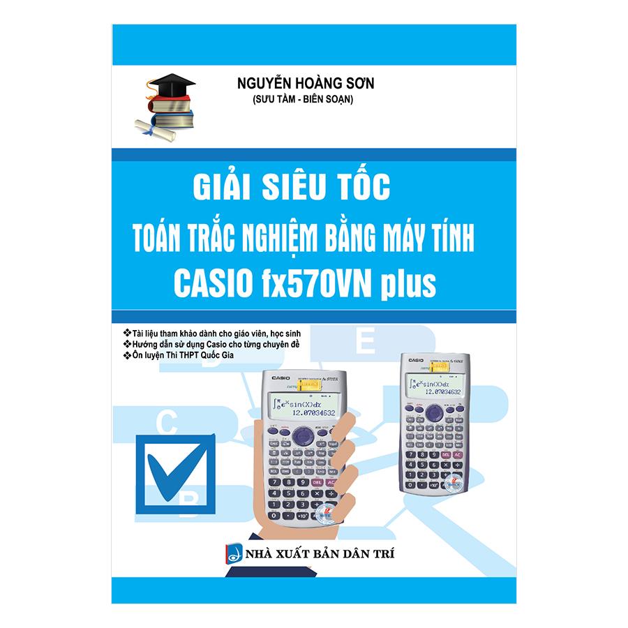 Giải Siêu Tốc Toán Trắc Nghiệm Bằng Máy Tính Casio FX570VN Plus - 945330 , 8480928561036 , 62_2075499 , 199000 , Giai-Sieu-Toc-Toan-Trac-Nghiem-Bang-May-Tinh-Casio-FX570VN-Plus-62_2075499 , tiki.vn , Giải Siêu Tốc Toán Trắc Nghiệm Bằng Máy Tính Casio FX570VN Plus
