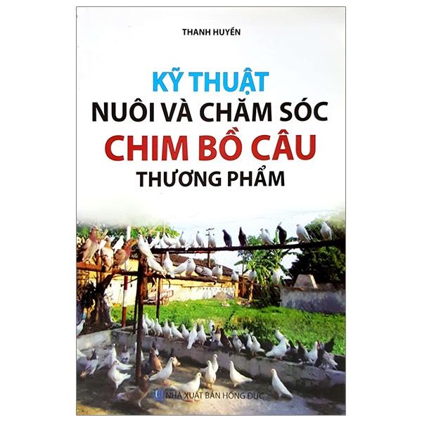 Kỹ Thuật Nuôi Và Chăm Sóc Chim Bồ Câu Thương Phẩm - 18439960 , 5556808169418 , 62_24165311 , 21000 , Ky-Thuat-Nuoi-Va-Cham-Soc-Chim-Bo-Cau-Thuong-Pham-62_24165311 , tiki.vn , Kỹ Thuật Nuôi Và Chăm Sóc Chim Bồ Câu Thương Phẩm