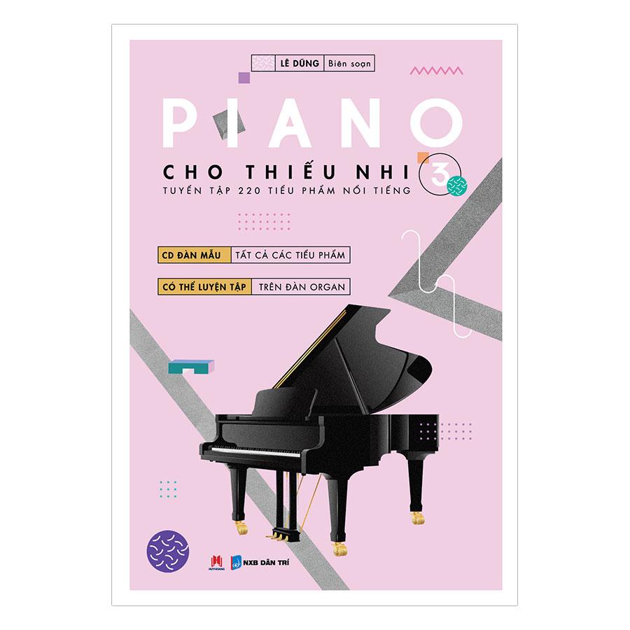 Piano Cho Thiếu Nhi - Tuyển Tập 220 Tiểu Phẩm Nổi Tiếng - Phần 3 (Kèm CD-ROM) - 1527548 , 9006905072617 , 62_872749 , 85000 , Piano-Cho-Thieu-Nhi-Tuyen-Tap-220-Tieu-Pham-Noi-Tieng-Phan-3-Kem-CD-ROM-62_872749 , tiki.vn , Piano Cho Thiếu Nhi - Tuyển Tập 220 Tiểu Phẩm Nổi Tiếng - Phần 3 (Kèm CD-ROM)