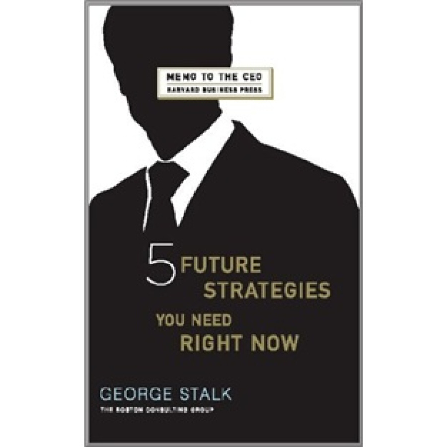 Memo to the CEO:Five Future Strategies You Need Right NowCEO