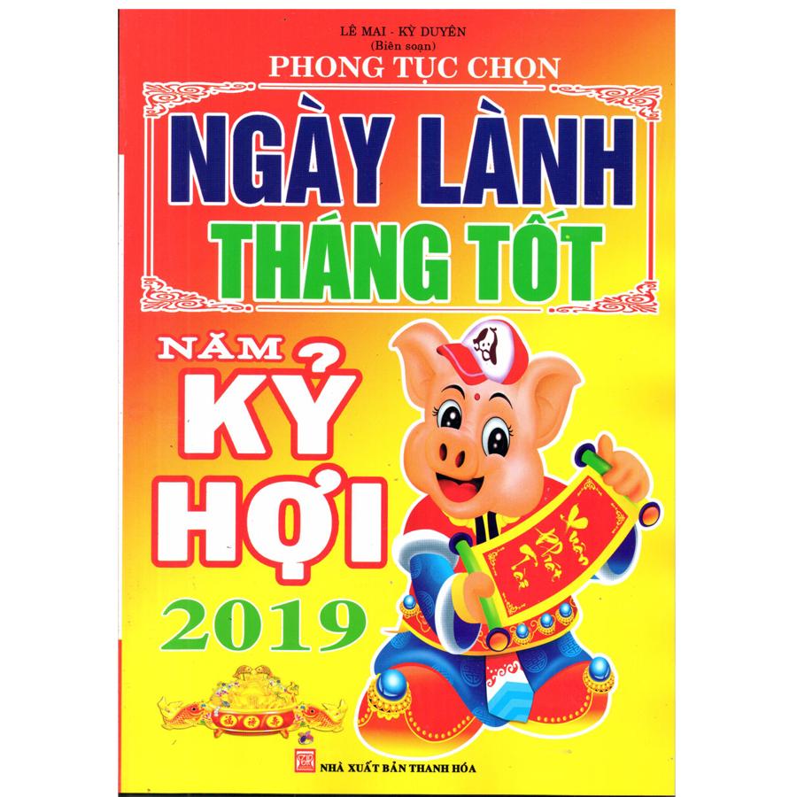 Ngày lành tháng tốt - Năm Kỷ Hợi 2019