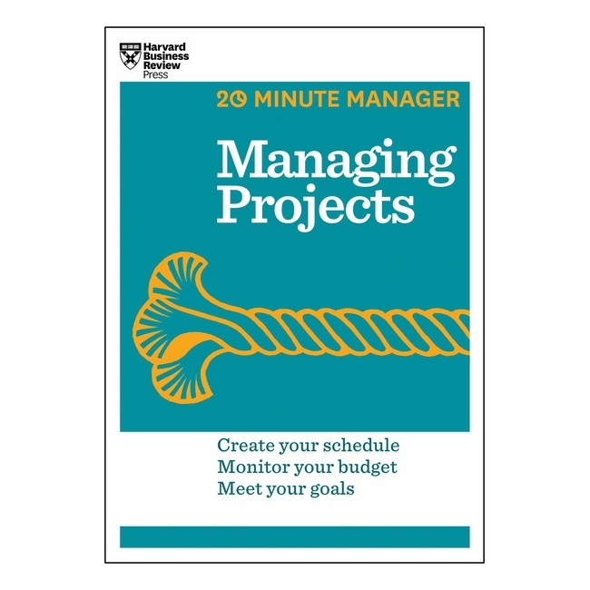 Harvard Business Review: 20 Minute Manager: Managing Projects