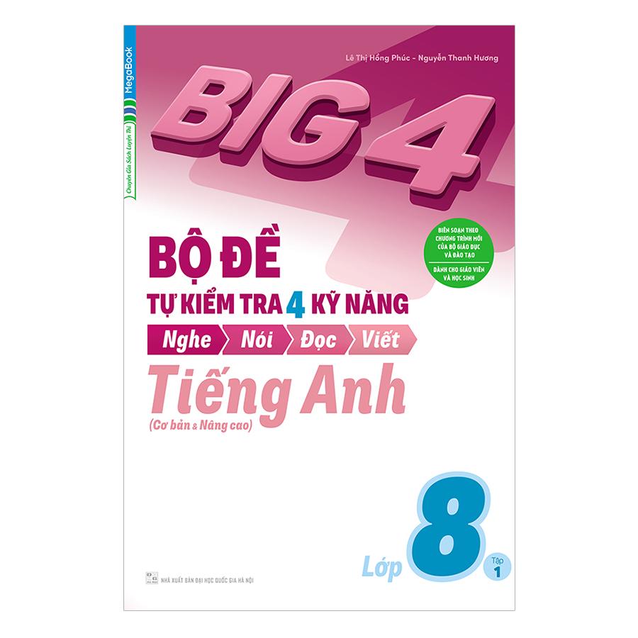 Big 4 Bộ Đề Tự Kiểm Tra 4 Kỹ Năng Nghe - Nói - Đọc - Viết (Cơ Bản Và Nâng Cao) Tiếng Anh Lớp 8 Tập 1 - 1033605 , 1954501701944 , 62_3076833 , 69000 , Big-4-Bo-De-Tu-Kiem-Tra-4-Ky-Nang-Nghe-Noi-Doc-Viet-Co-Ban-Va-Nang-Cao-Tieng-Anh-Lop-8-Tap-1-62_3076833 , tiki.vn , Big 4 Bộ Đề Tự Kiểm Tra 4 Kỹ Năng Nghe - Nói - Đọc - Viết (Cơ Bản Và Nâng Cao) Tiếng An