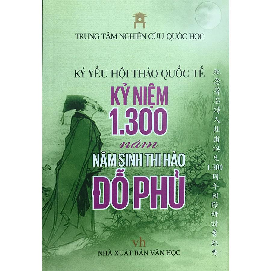 Kỷ yếu hội thảo quốc tế kỷ niệm 1300 năm sinh thi hào Đỗ Phủ - 18626914 , 5576948565550 , 62_22605754 , 80000 , Ky-yeu-hoi-thao-quoc-te-ky-niem-1300-nam-sinh-thi-hao-Do-Phu-62_22605754 , tiki.vn , Kỷ yếu hội thảo quốc tế kỷ niệm 1300 năm sinh thi hào Đỗ Phủ