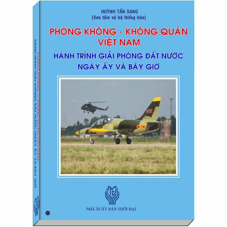Phòng Không, Không Quân Việt Nam - Hành Trình Giải Phóng Đất Nước Ngày Ấy và Bây Giờ - 6056444 , 7381153375614 , 62_11381948 , 335000 , Phong-Khong-Khong-Quan-Viet-Nam-Hanh-Trinh-Giai-Phong-Dat-Nuoc-Ngay-Ay-va-Bay-Gio-62_11381948 , tiki.vn , Phòng Không, Không Quân Việt Nam - Hành Trình Giải Phóng Đất Nước Ngày Ấy và Bây Giờ