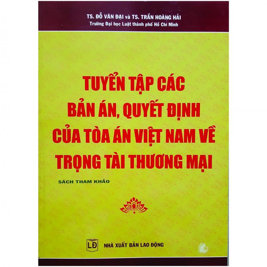 Tuyển Tập Các Bản Án Quyết Định Của Tòa Án Việt Nam Về Trọng Tài Thương Mại - 1026176 , 2011110617307 , 62_2981725 , 325000 , Tuyen-Tap-Cac-Ban-An-Quyet-Dinh-Cua-Toa-An-Viet-Nam-Ve-Trong-Tai-Thuong-Mai-62_2981725 , tiki.vn , Tuyển Tập Các Bản Án Quyết Định Của Tòa Án Việt Nam Về Trọng Tài Thương Mại